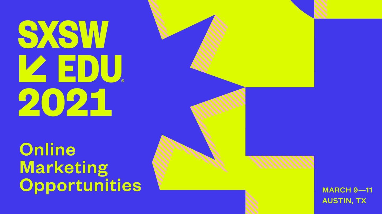 SXSW EDU 2021 Online Marketing Opportunities